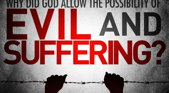 How Can a Good God Allow Evil? Does Life Have Meaning?